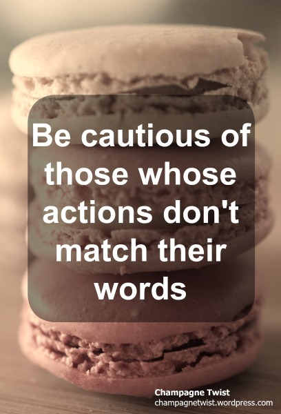 Champagne Twist - Quote Friday Be cautious of those whose actions don't match their words