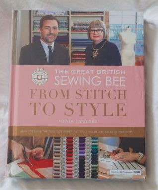 The Great British Sewing Bee - From Stitch to Style by Wendy Gardiner
