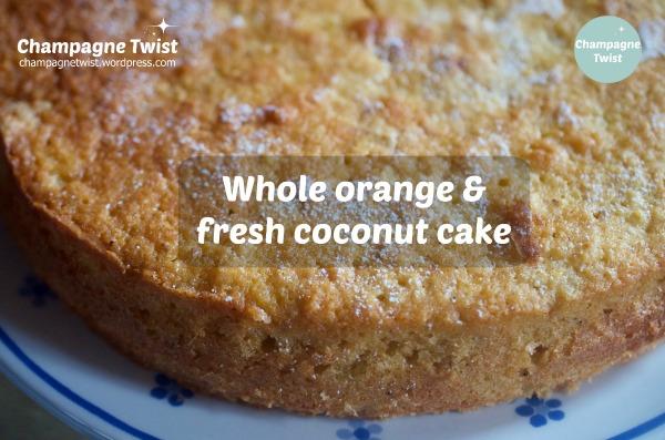 whole orange and fresh coco nut cake | Champagne Twist - champagnetwist.wordpress.com