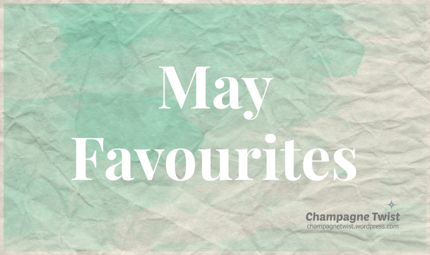 May Favourites on Champagne Twist
