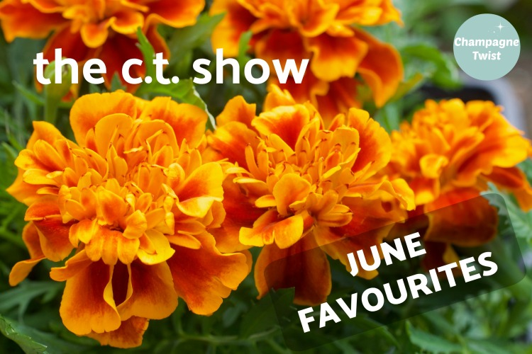 The C.T. Show, June favourites YouTube channel cover - ChampagneTwist.com